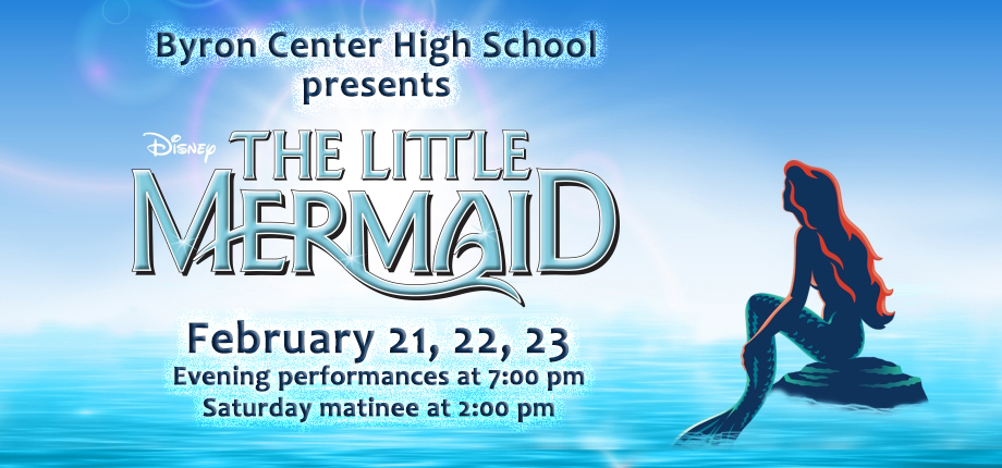 Byron Center High School presents Disney's The Little Mermaid February 21 through 23.